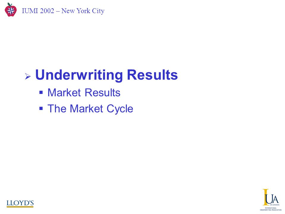 IUMI 2002 – New York City from London  Underwriting Results  Market Results  The Market Cycle