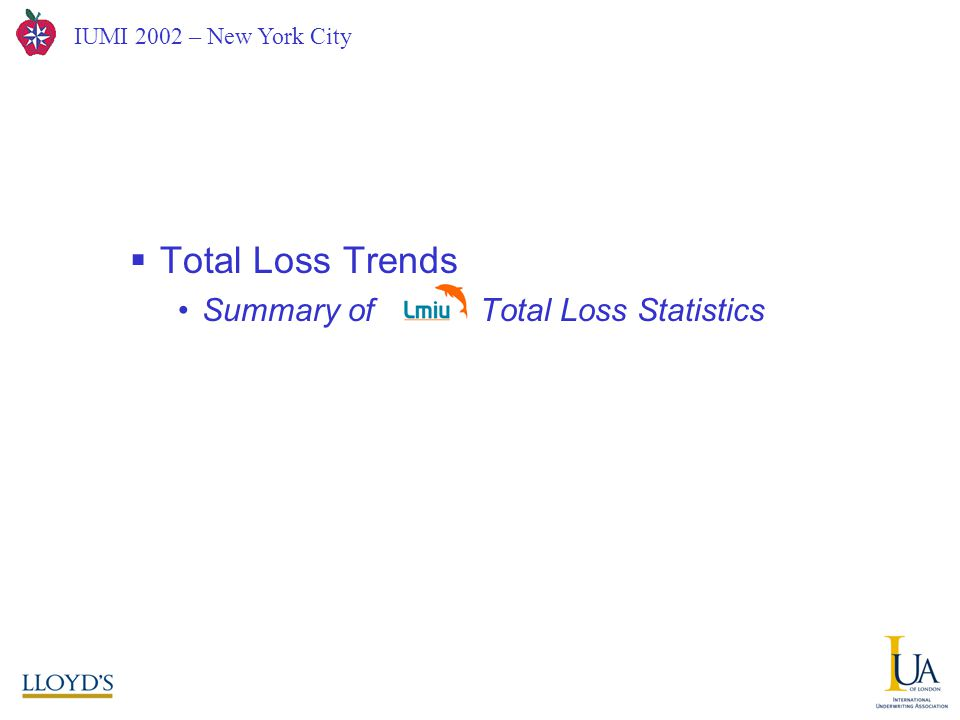 IUMI 2002 – New York City A Joint Hull Committee View from London  Total Loss Trends Summary of Total Loss Statistics