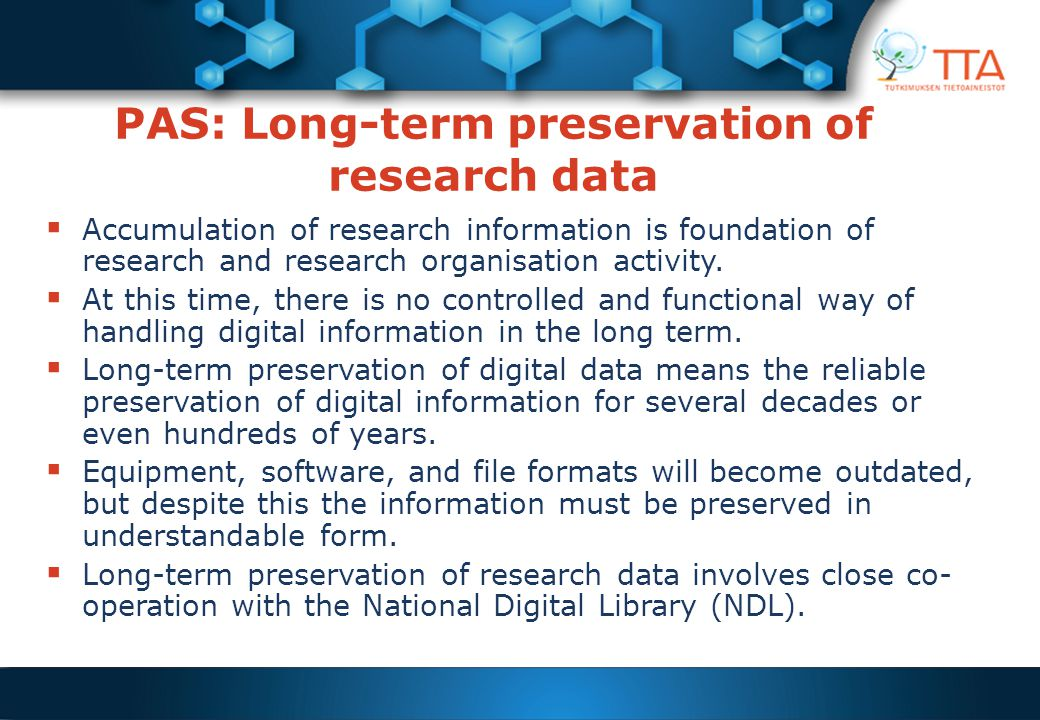 PAS: Long-term preservation of research data  Accumulation of research information is foundation of research and research organisation activity.  At