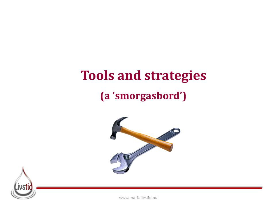 Tools and strategies (a 'smorgasbord') www.marialivstid.nu