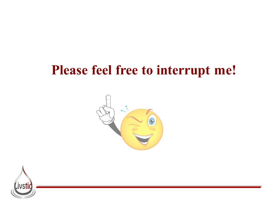 Please feel free to interrupt me!
