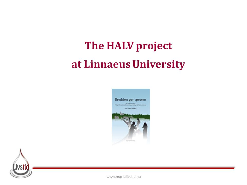 The HALV project at Linnaeus University www.marialivstid.nu