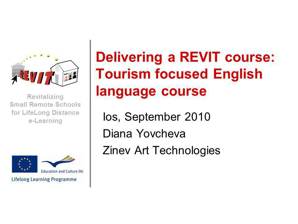 Revitalizing Small Remote Schools for LifeLong Distance e-Learning Delivering a REVIT course: Tourism focused English language course Ios, September 2