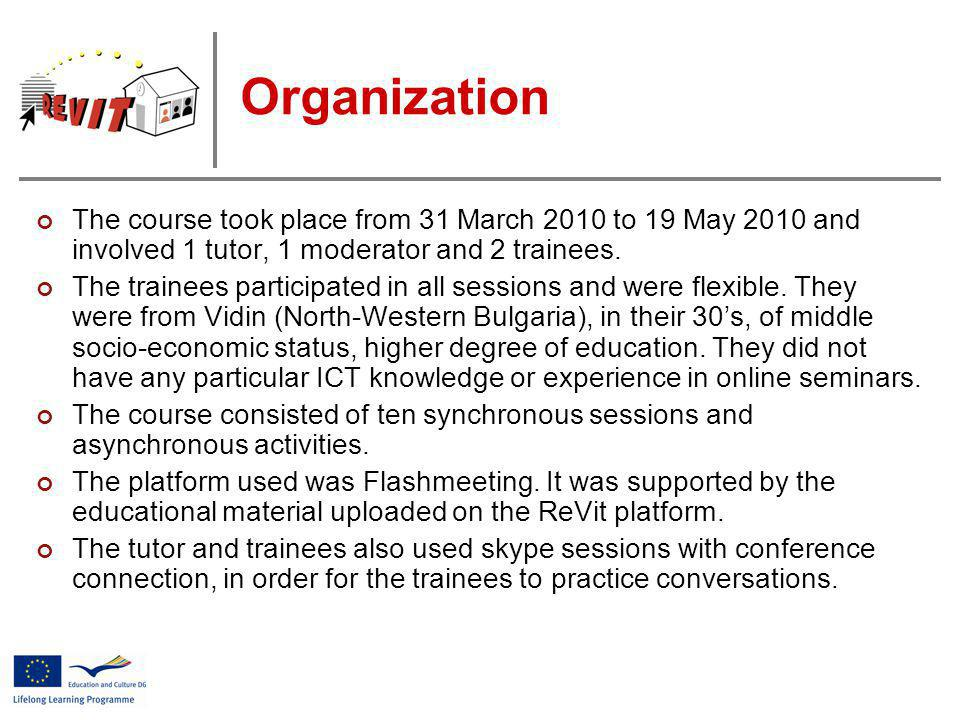 Organization The course took place from 31 March 2010 to 19 May 2010 and involved 1 tutor, 1 moderator and 2 trainees. The trainees participated in al