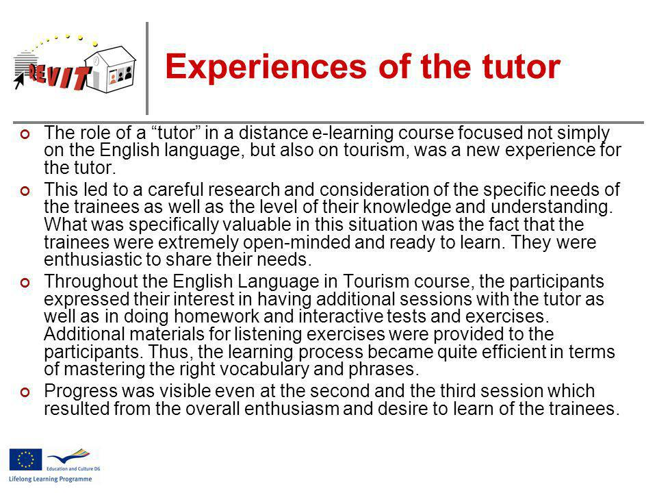 Experiences of the tutor The role of a tutor in a distance e-learning course focused not simply on the English language, but also on tourism, was a new experience for the tutor.