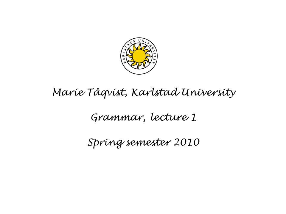 Marie Tåqvist, Karlstad University Grammar, lecture 1 Spring semester 2010