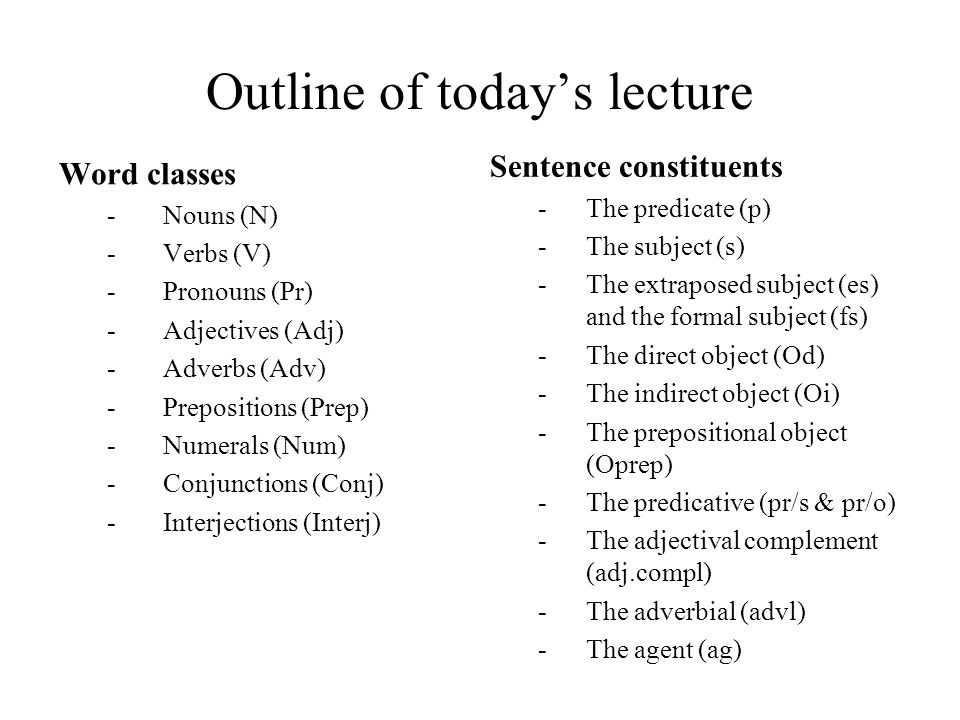 Outline of today's lecture Word classes -Nouns (N) -Verbs (V) -Pronouns (Pr) -Adjectives (Adj) -Adverbs (Adv) -Prepositions (Prep) -Numerals (Num) -Co