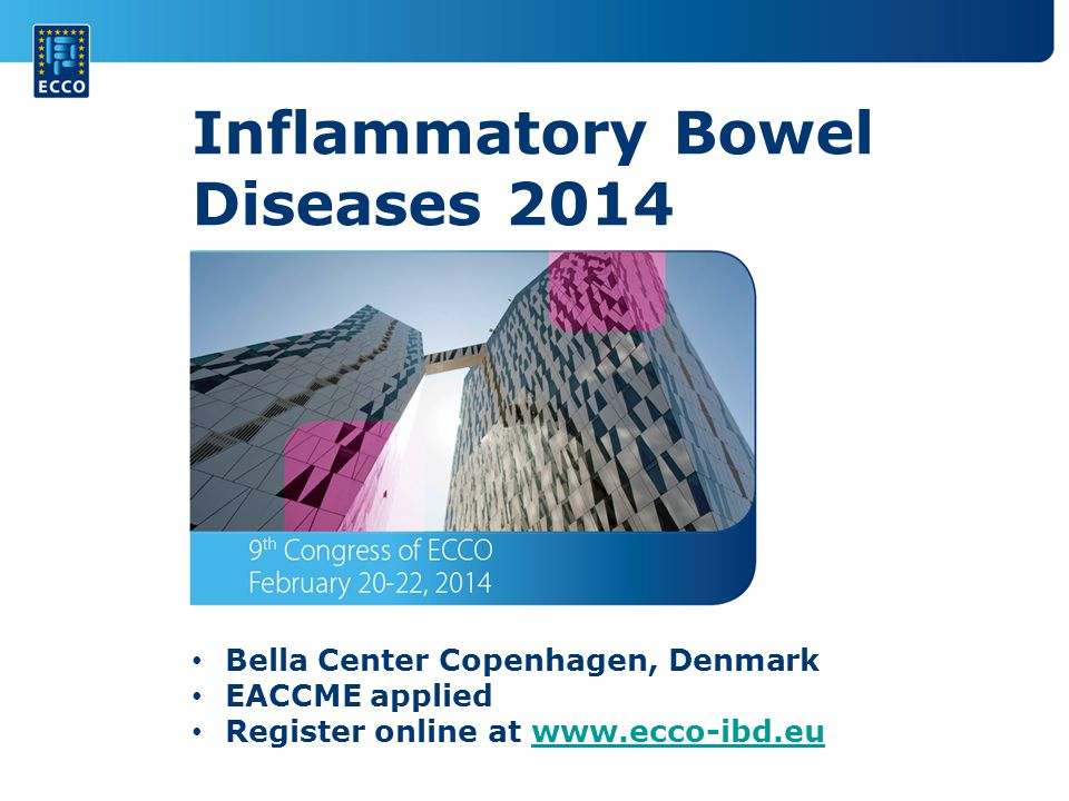 Inflammatory Bowel Diseases 2014 Bella Center Copenhagen, Denmark EACCME applied Register online at