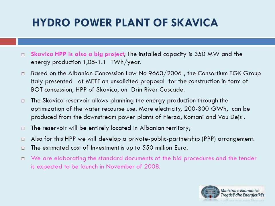  Skavica HPP is also a big project; The installed capacity is 350 MW and the energy production 1,05-1.1 TWh/year.