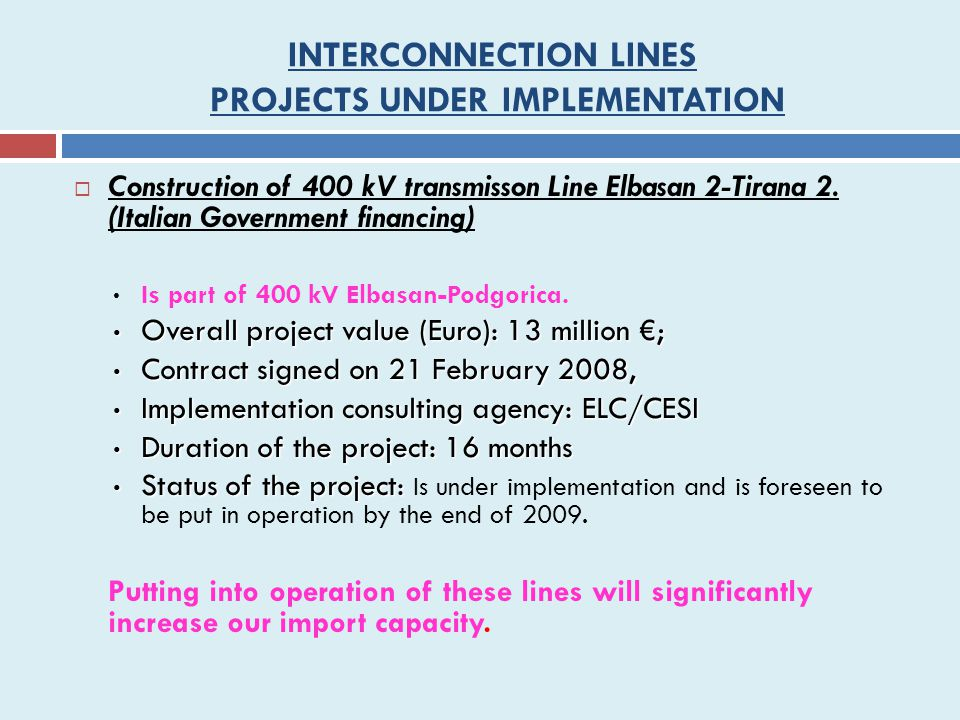 INTERCONNECTION LINES PROJECTS UNDER IMPLEMENTATION  Construction of 400 kV transmisson Line Elbasan 2-Tirana 2.