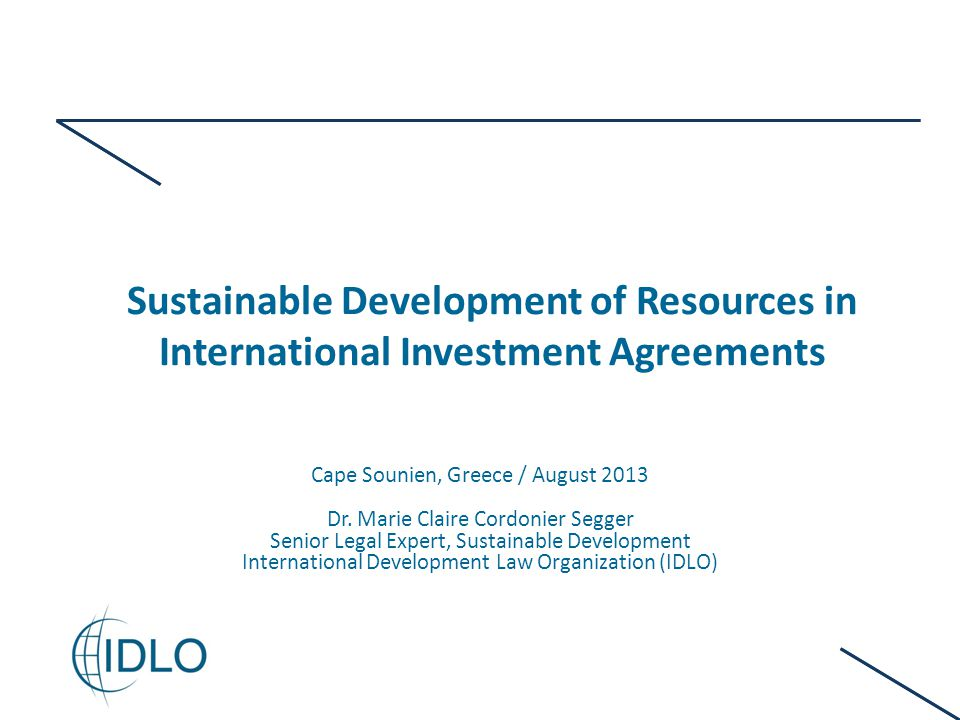 Sustainable Development of Resources in International Investment Agreements Cape Sounien, Greece / August 2013 Dr.