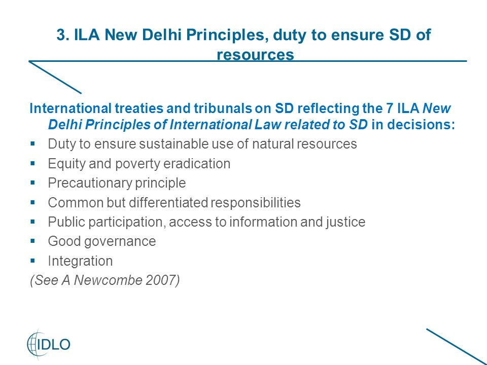 3. ILA New Delhi Principles, duty to ensure SD of resources International treaties and tribunals on SD reflecting the 7 ILA New Delhi Principles of In