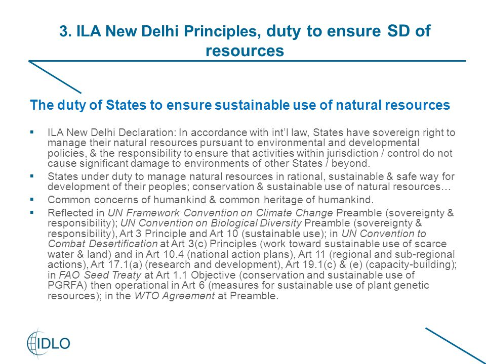 3. ILA New Delhi Principles, duty to ensure SD of resources The duty of States to ensure sustainable use of natural resources  ILA New Delhi Declarat
