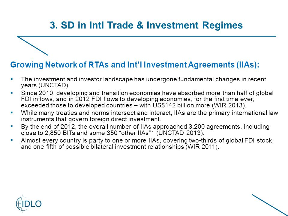 3. SD in Intl Trade & Investment Regimes Growing Network of RTAs and Int'l Investment Agreements (IIAs):  The investment and investor landscape has u