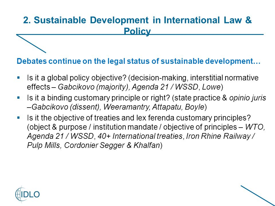 2. Sustainable Development in International Law & Policy Debates continue on the legal status of sustainable development…  Is it a global policy obje