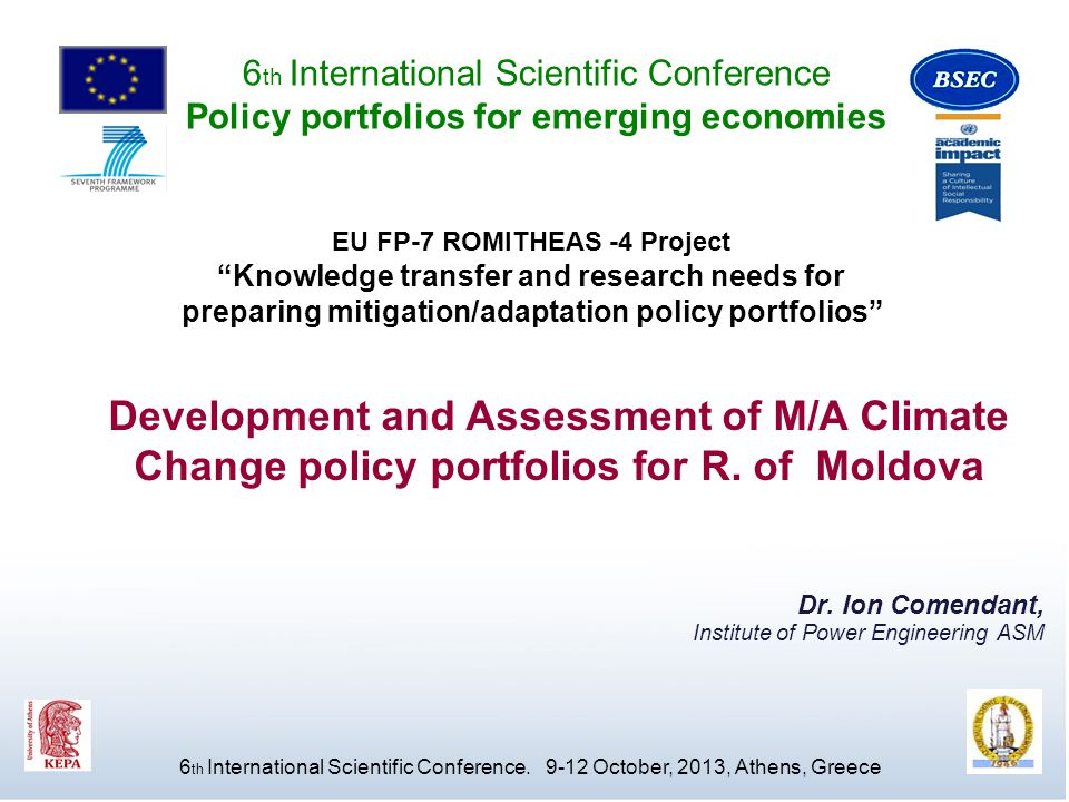 Dr. Ion Comendant, Institute of Power Engineering ASM Development and Assessment of M/A Climate Change policy portfolios for R. of Moldova EU FP-7 ROM