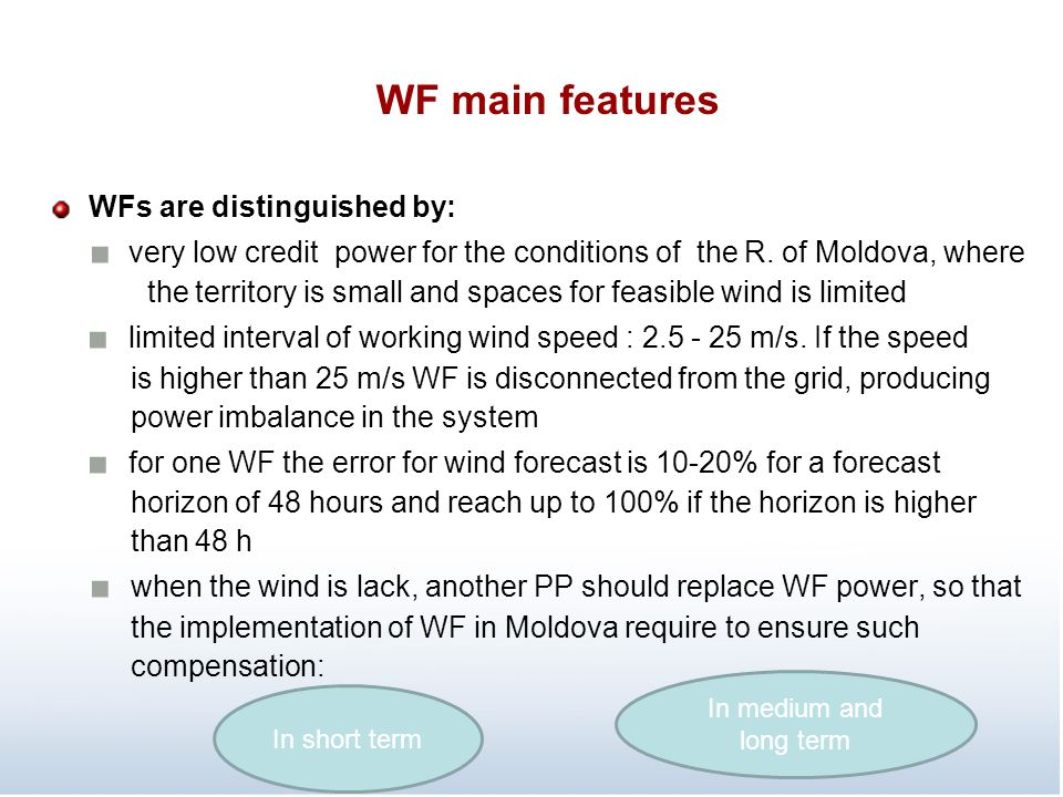 WF main features WFs are distinguished by: ■ very low credit power for the conditions of the R. of Moldova, where the territory is small and spaces fo