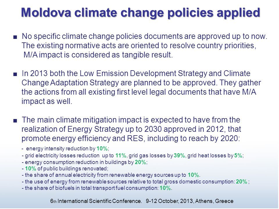 Moldova climate change policies applied ■ No specific climate change policies documents are approved up to now. The existing normative acts are orient