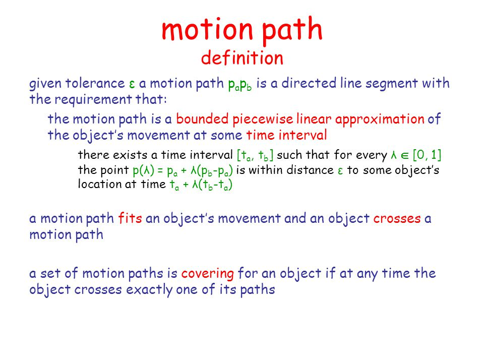 motion path example consider the trajectory of a single object moving in x assume tolerance ε consider four motion paths the red ones are covering