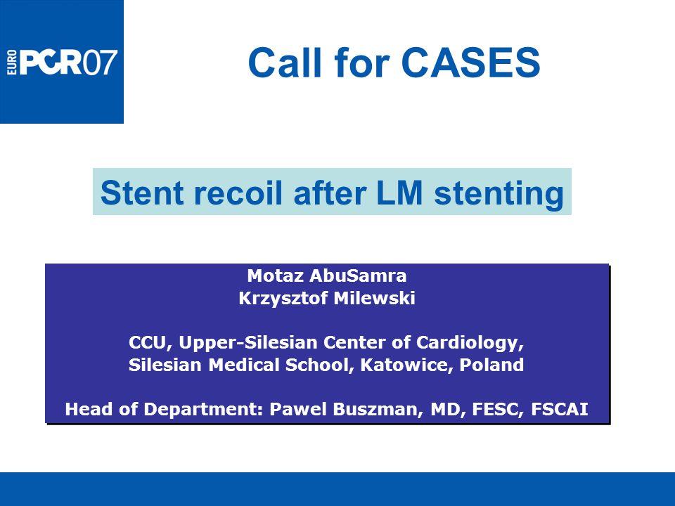 Call for CASES Motaz AbuSamra Krzysztof Milewski CCU, Upper-Silesian Center of Cardiology, Silesian Medical School, Katowice, Poland Head of Departmen