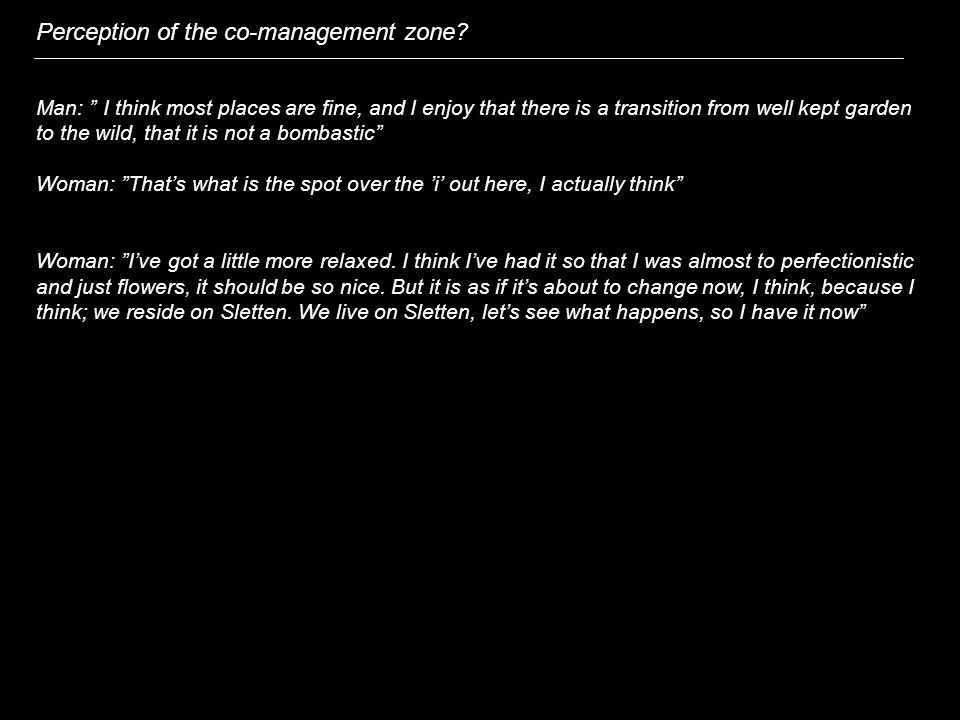"""Perception of the co-management zone? Man: """" I think most places are fine, and I enjoy that there is a transition from well kept garden to the wild, t"""