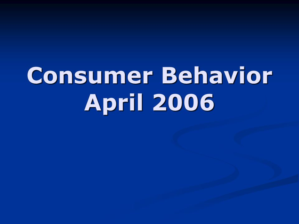 Consumer Behavior April 2006