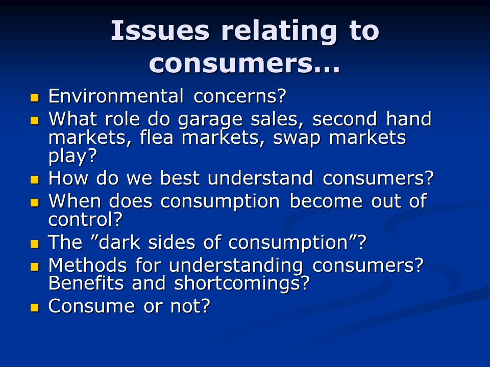 Issues relating to consumers… Environmental concerns.