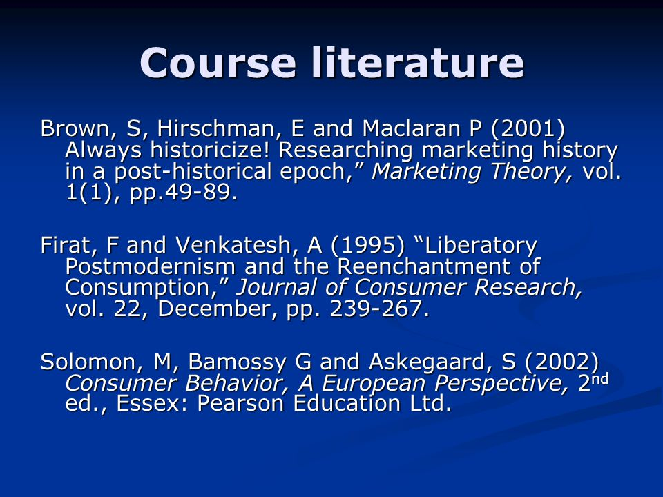 Course literature Brown, S, Hirschman, E and Maclaran P (2001) Always historicize.