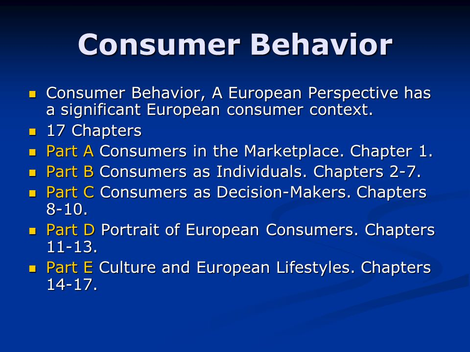 Consumer Behavior Consumer Behavior, A European Perspective has a significant European consumer context.