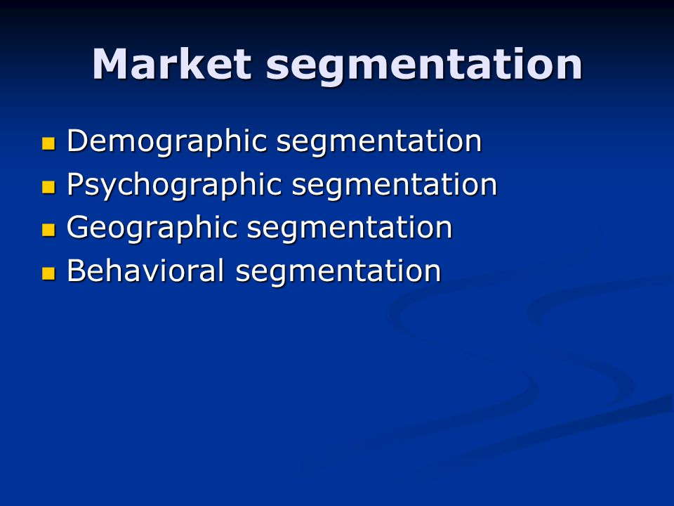 Market segmentation Demographic segmentation Demographic segmentation Psychographic segmentation Psychographic segmentation Geographic segmentation Geographic segmentation Behavioral segmentation Behavioral segmentation