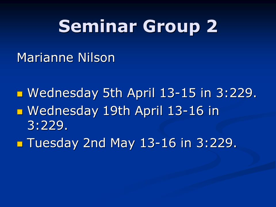 Seminar Group 2 Marianne Nilson Wednesday 5th April 13-15 in 3:229.