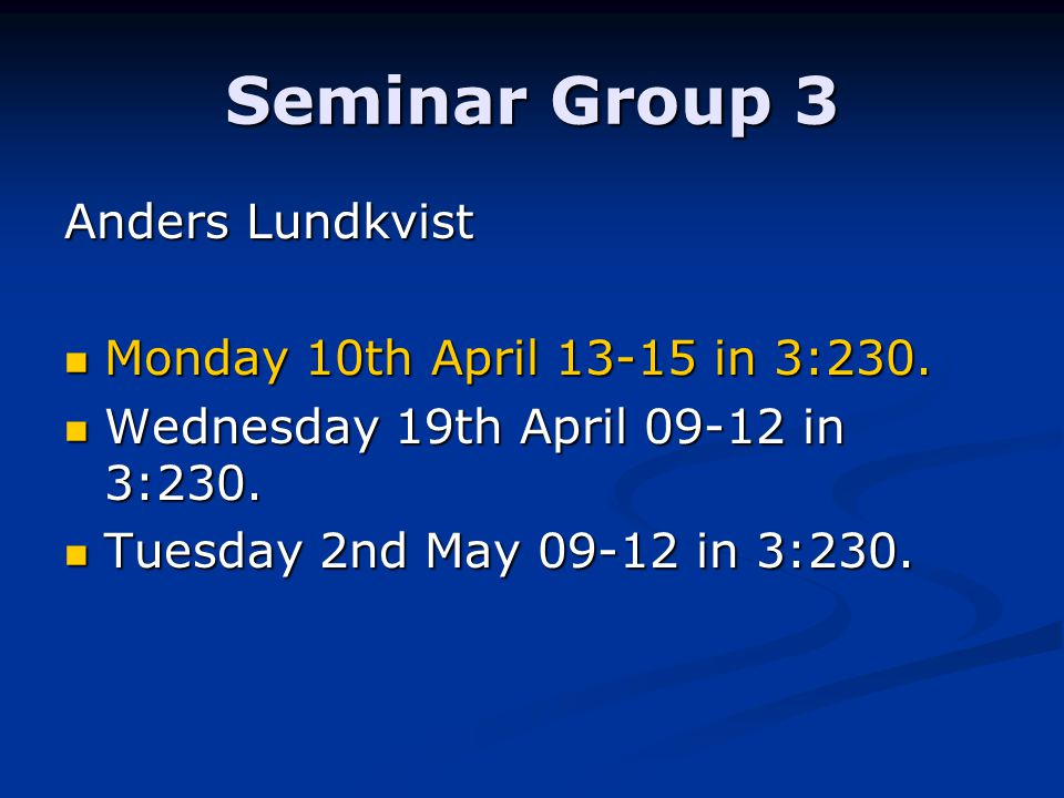 Seminar Group 3 Anders Lundkvist Monday 10th April 13-15 in 3:230.