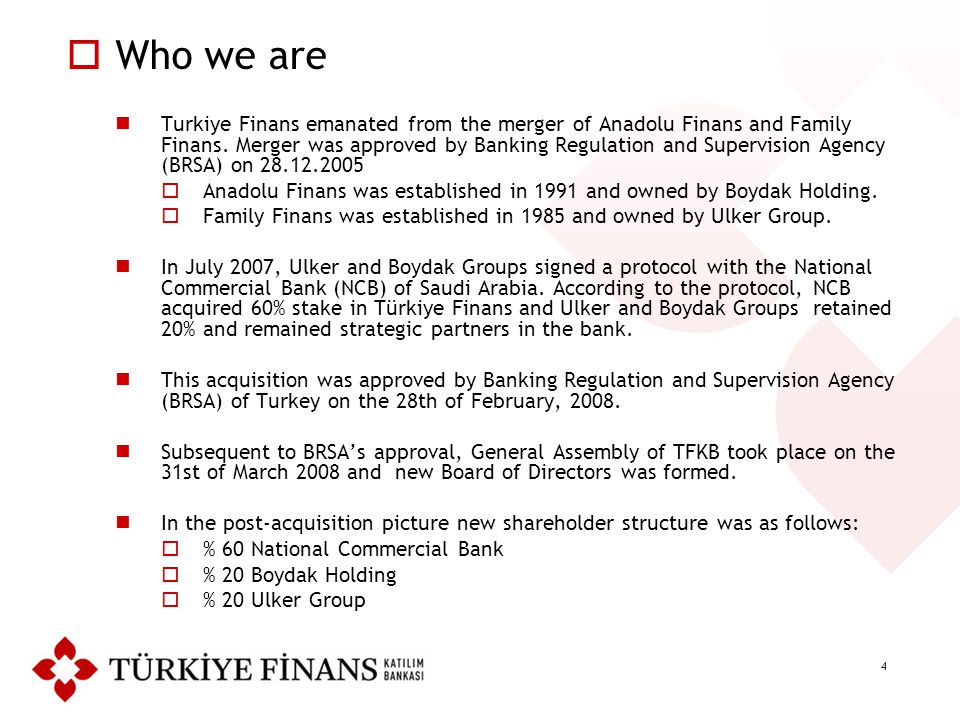4  Who we are Turkiye Finans emanated from the merger of Anadolu Finans and Family Finans. Merger was approved by Banking Regulation and Supervision