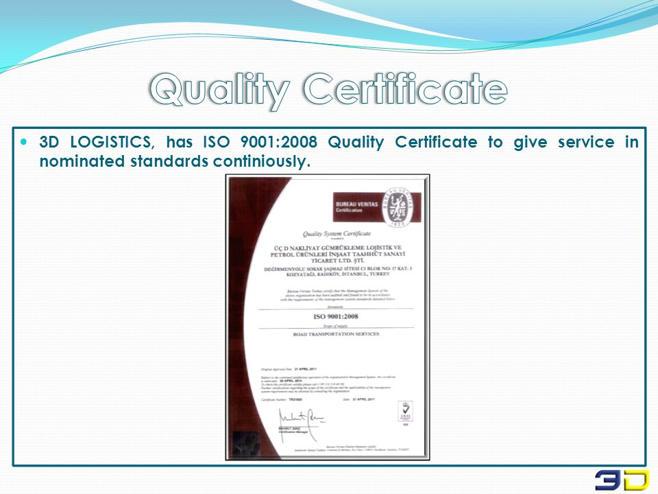 3D LOGISTICS, has ISO 9001:2008 Quality Certificate to give service in nominated standards continiously.
