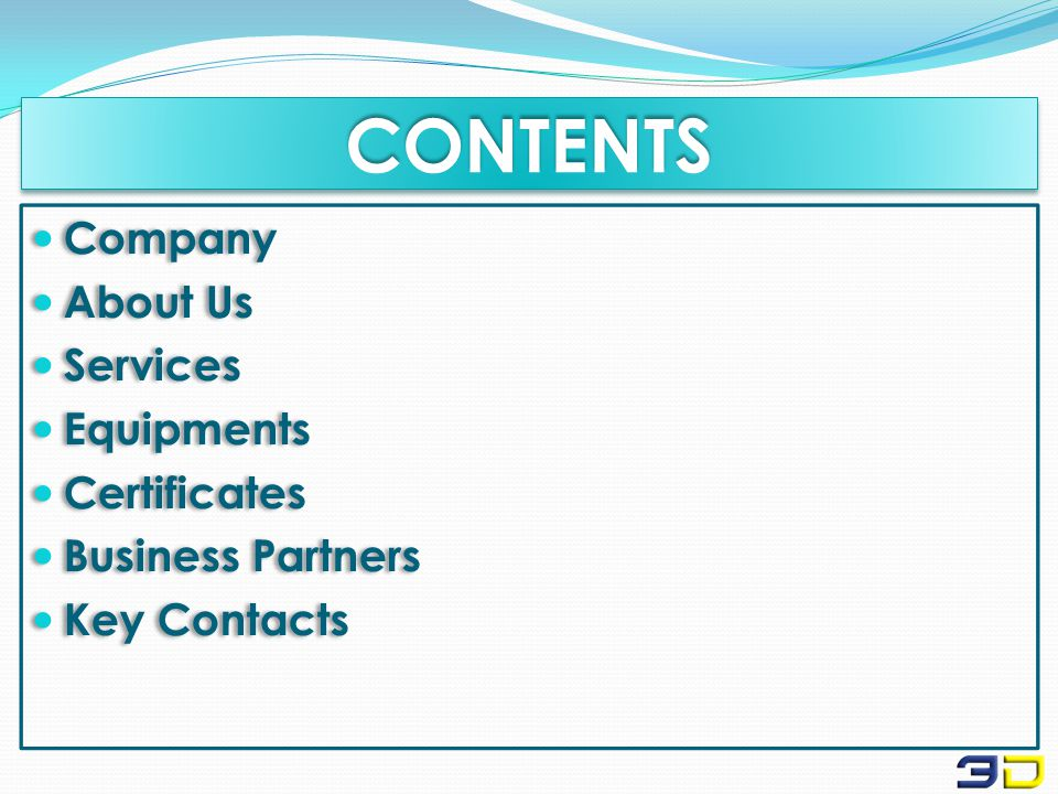 CONTENTSCONTENTS Company About Us Services Equipments Certificates Business Partners Key Contacts Company About Us Services Equipments Certificates Business Partners Key Contacts