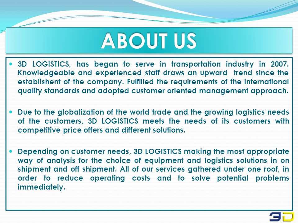 ABOUT US 3D LOGISTICS, has began to serve in transportation industry in 2007.