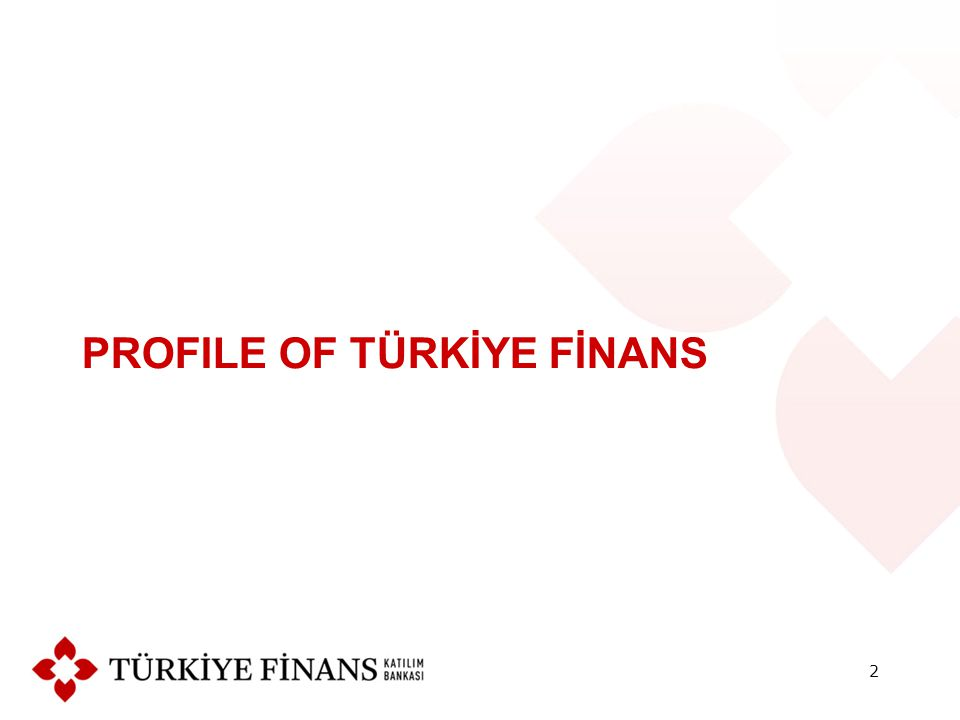 PROFILE OF TÜRKİYE FİNANS 2