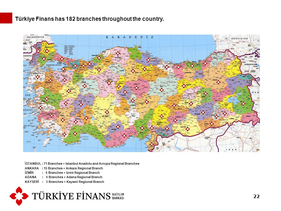 İSTANBUL : 71 Branches + Istanbul Anadolu and Avrupa Regional Branches ANKARA : 15 Branches + Ankara Regional Branch İZMİR : 5 Branches + Izmir Region