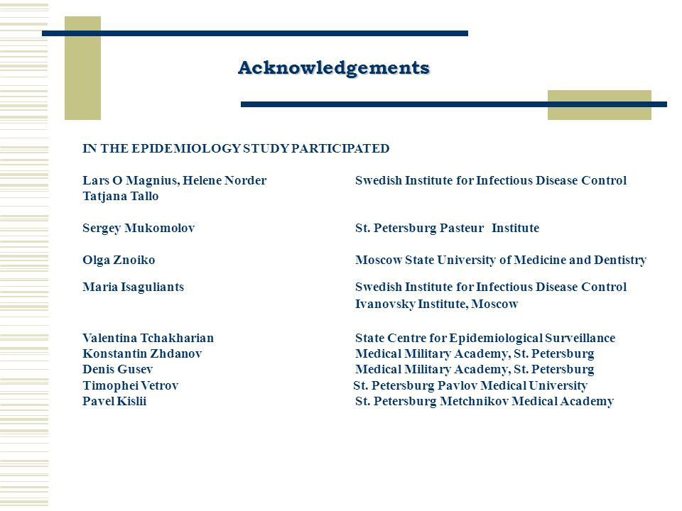 Acknowledgements IN THE EPIDEMIOLOGY STUDY PARTICIPATED Lars O Magnius, Helene Norder Swedish Institute for Infectious Disease Control Tatjana Tallo Sergey MukomolovSt.