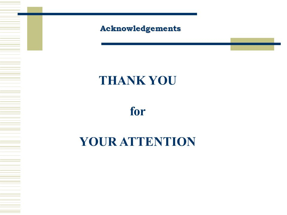 Acknowledgements THANK YOU for YOUR ATTENTION