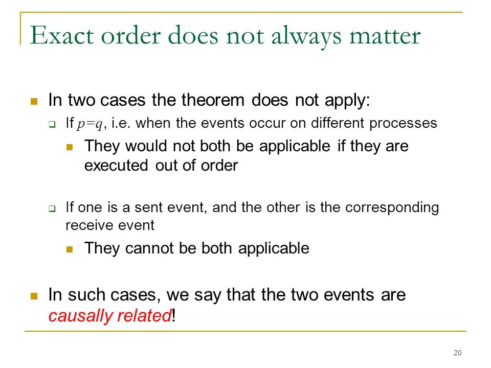 20 Exact order does not always matter In two cases the theorem does not apply:  If p=q, i.e.
