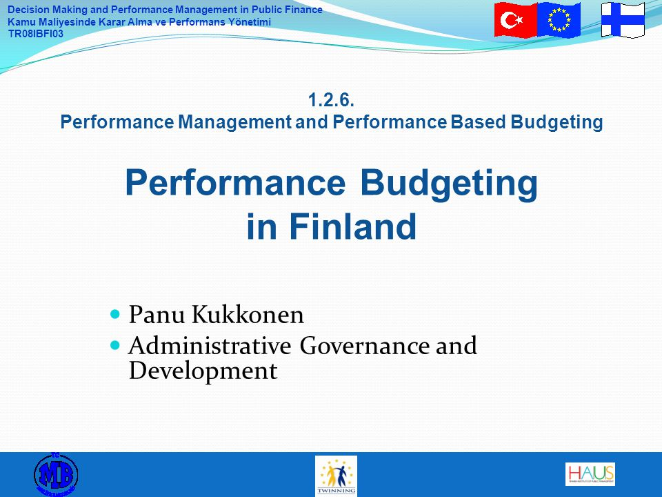 Decision Making and Performance Management in Public Finance Kamu Maliyesinde Karar Alma ve Performans Yönetimi TR08IBFI03 1.2.6.