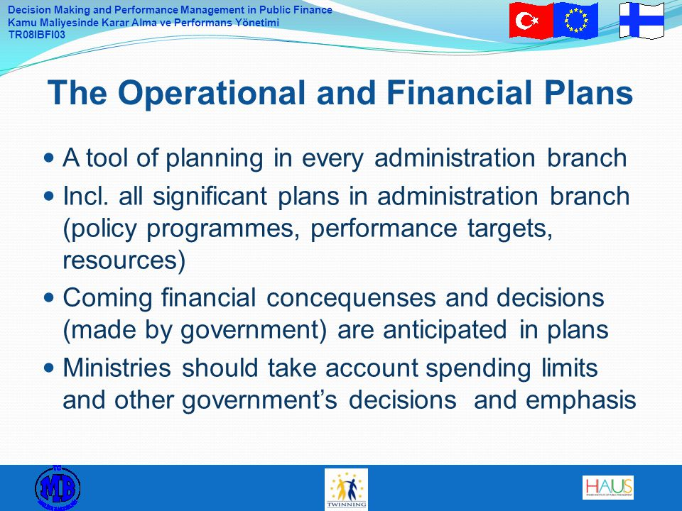 Decision Making and Performance Management in Public Finance Kamu Maliyesinde Karar Alma ve Performans Yönetimi TR08IBFI03 A tool of planning in every administration branch Incl.