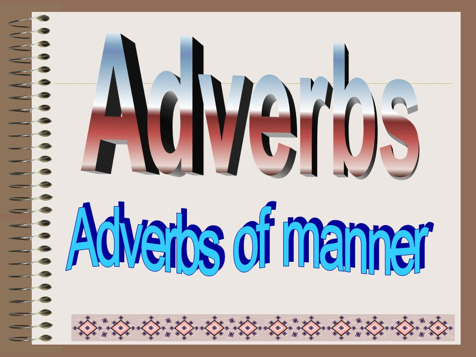 Formation of Adverbs: 2.Noun + ly e.g.