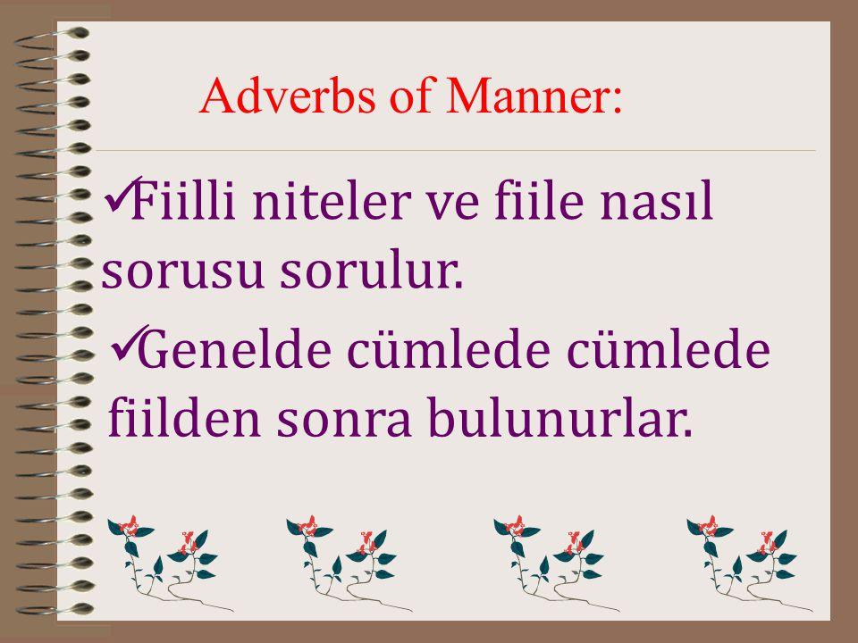 Adverbs of Manner: Fiilli niteler ve fiile nasıl sorusu sorulur.