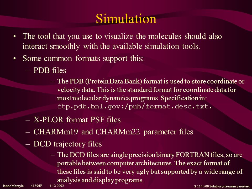Janne Mäntylä 41596F 4.12.2002 S-114.500 Solubiosysteemien perusteet Simulation The tool that you use to visualize the molecules should also interact smoothly with the available simulation tools.