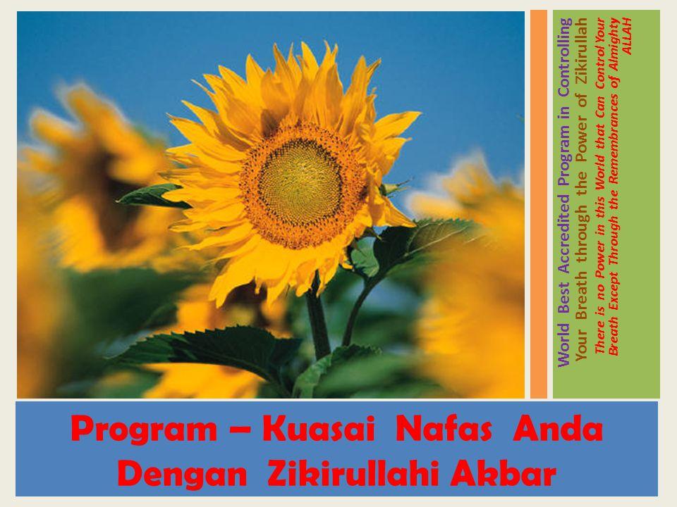 Program – Kuasai Nafas Anda Dengan Zikirullahi Akbar World Best Accredited Program in Controlling Your Breath through the Power of Zikirullah There is