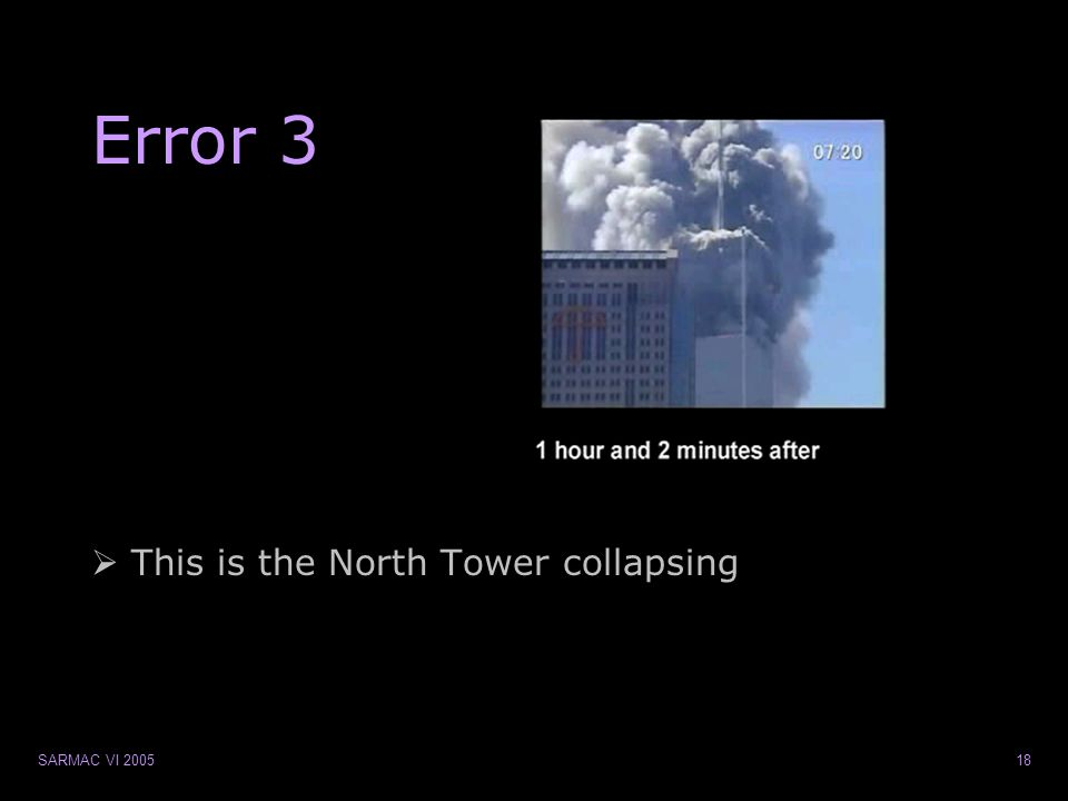 SARMAC VI 200518 Error 3  This is the North Tower collapsing
