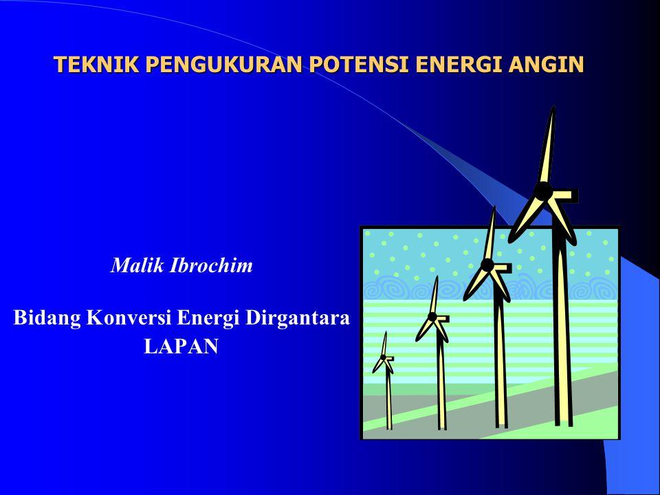 TEKNIK PENGUKURAN POTENSI ENERGI ANGIN Malik Ibrochim Bidang Konversi Energi Dirgantara LAPAN