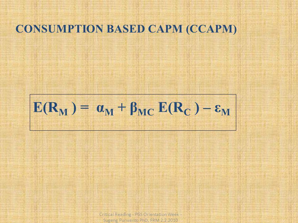 CONSUMPTION BASED CAPM (CCAPM) E(R M ) = α M + β MC E(R C ) – ε M